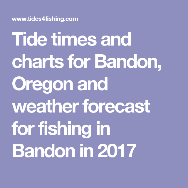 Tide Times And Charts For Bandon Oregon And Weather Forecast For