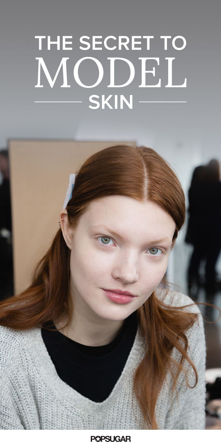 How To Have Flawless Skin According To Fashion Week S Top Models Flawless Skin Skin Popsugar Beauty