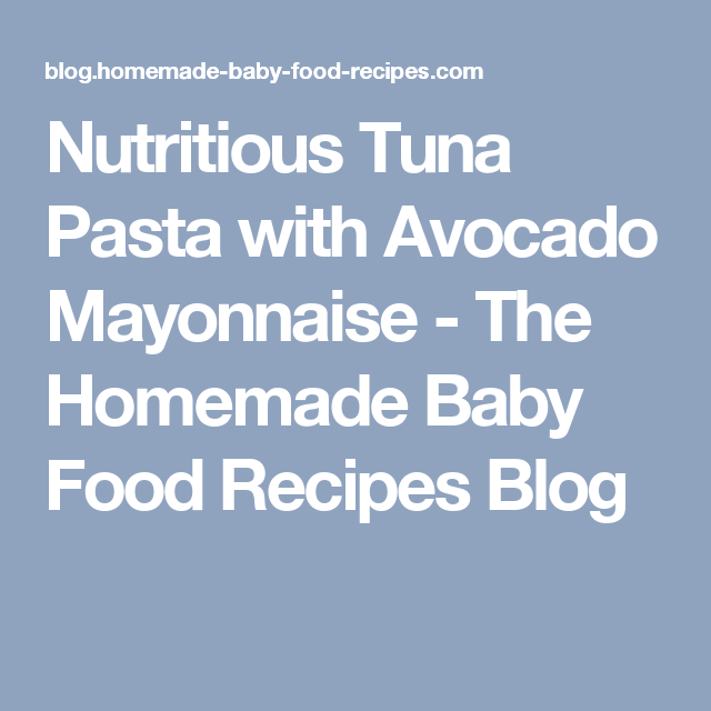 Nutritious tuna pasta with avocado mayonnaise the homemade baby nutritious tuna pasta with avocado mayonnaise the homemade baby food recipes blog forumfinder Images