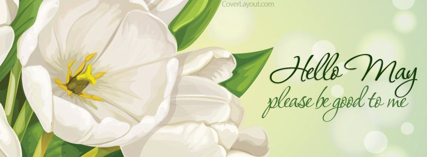 Hello May Please Be Good To Me Facebook Cover coverlayout ...