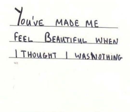 You Made Me Feel Beautiful When I Thought I Was Nothing Quotes