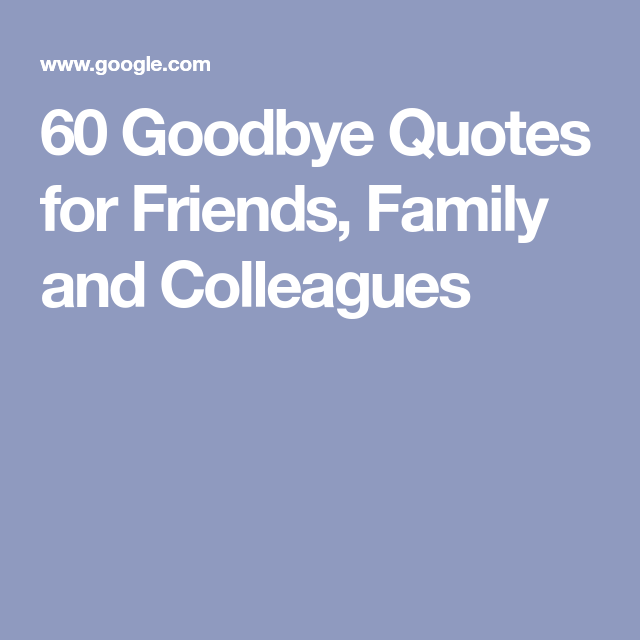 goodbye quotes for friends family and colleagues goodbye