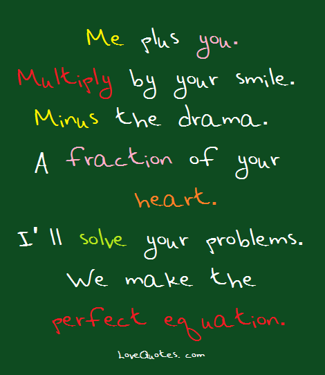 Me Plus You Multiply By Your Smile Minus The Drama A Fraction Of Your Heart I Ll Solve Your Problems We Make The Perfect Equa Love Quotes Quotes Your Smile