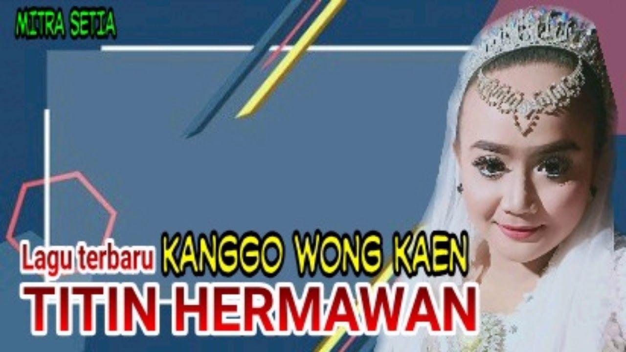 Lirik Lagu Kanggo Wong Kaen Titin Hermawan Di 2021 Lirik Lagu Lagu Lirik