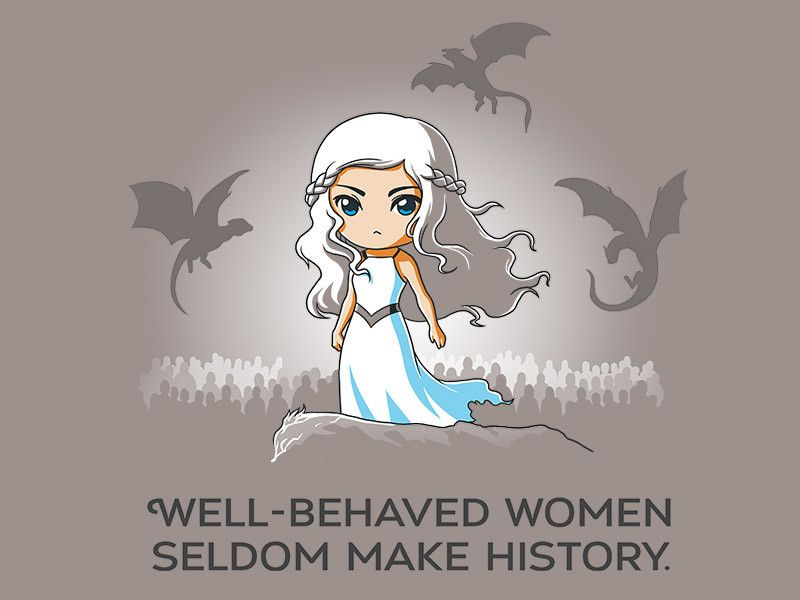 """Well-behaved women seldom make history"""" Game of Thrones tee from ..."""