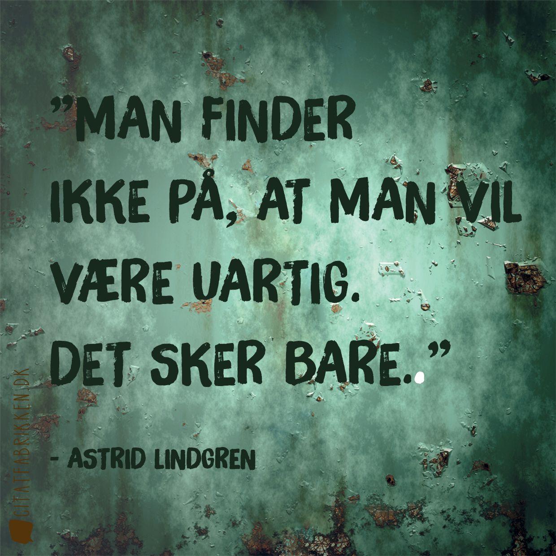 Man Finder Ikke Pa At Man Vil Vaere Uartig Det Sker Bare Astrid Lindgren Sjove Citater Uartig Citater Om Born