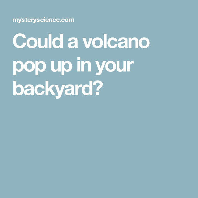 Could A Volcano Pop Up In Your Backyard Geology Pinterest