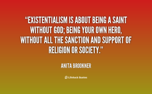 Existentialism Quotes Quoteanitabrooknerexistentialismisaboutbeingasaintwithout .