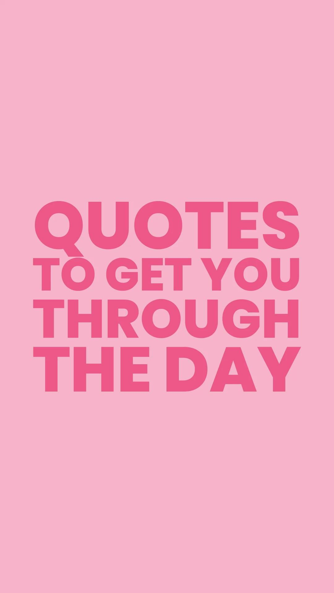 Quotes to get you through your day