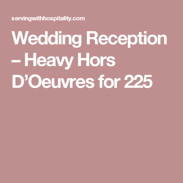 Wedding Reception Heavy Hors DOeuvres For 225
