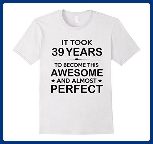 Mens Thirty Nine 39 Year Old 39th Birthday Gift Ideas Her Him Medium White