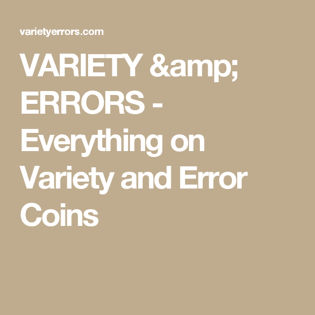 VARIETY & ERRORS - Everything on Variety and Error Coins