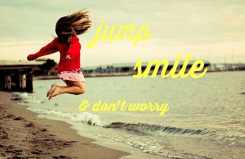 Jump, smile, and don't worry