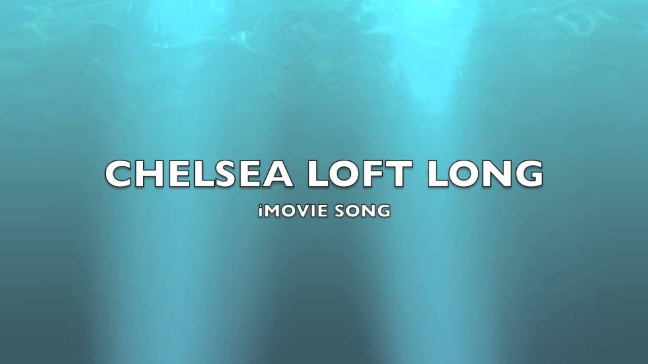 Chelsea loft long imovie songmusic songs music chelsea