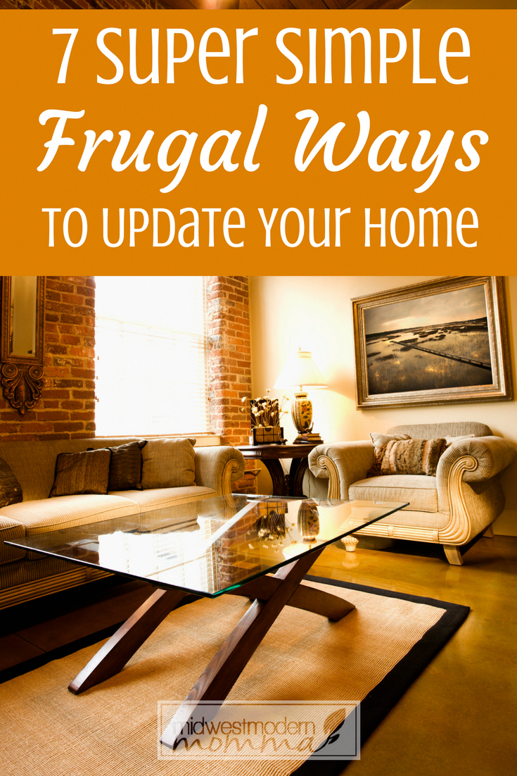 Check out our 7 super simple frugal ways to update your home for great ideas to make home decor affordable on any budget diy your way to a new home