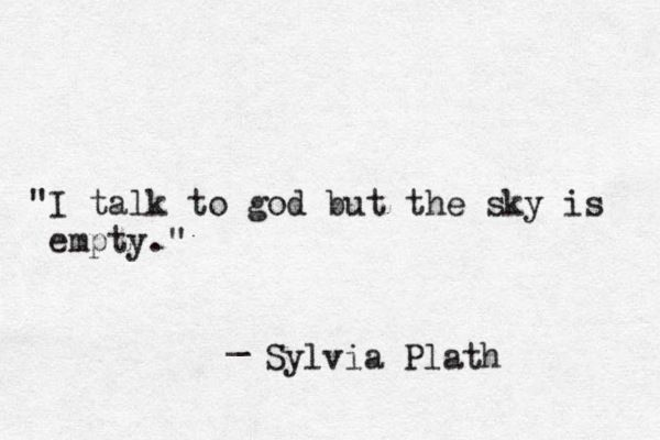 I Talk To God But The Sky Is Empty Sylvia Plath Draft Of Letter