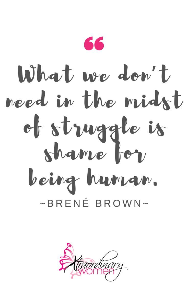 """""""What we don't need in the midst of struggle is shame for being human."""" ~Brené Brown #brenebrown #quotes"""