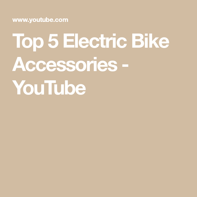 Top 5 Electric Bike Accessories Youtube Electric Bike Bike Accessories Buy Bicycle