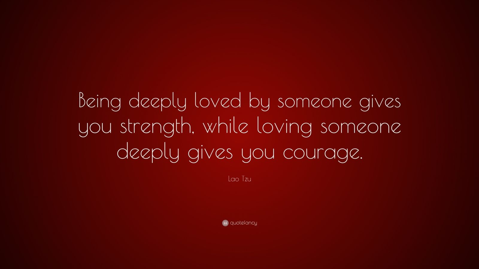 Lao Tzu Quotes Life Being Deeply Lovedsomeone Gives You Strength While Loving