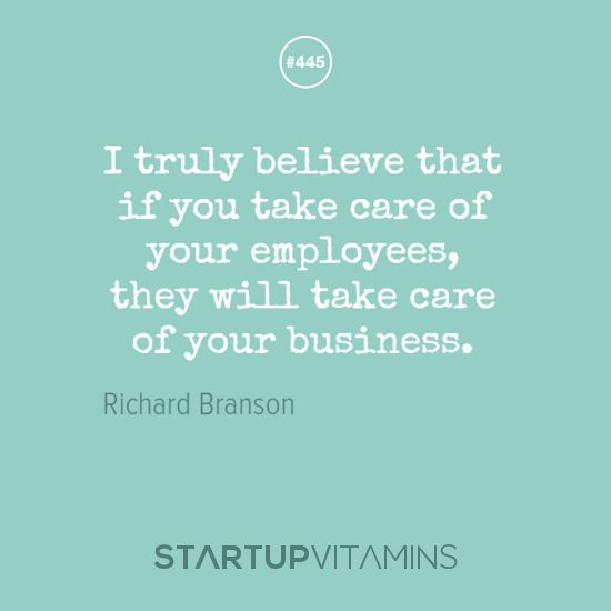 Startup Quotes I Truly Believe That If You Take Care Of Your Employee Quotes Richard Branson Quotes Work Quotes