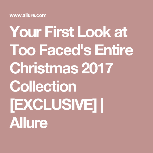 Your First Look at Too Faced's Entire Christmas 2017 Collection [EXCLUSIVE]   Allure