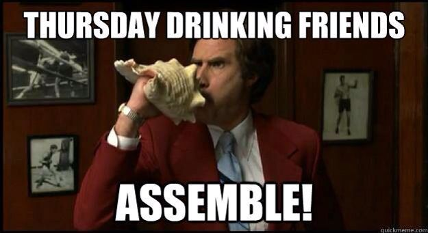 Thursday Drinking Friends With Images Funny Drinking Memes
