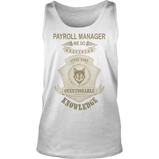 Payroll Manager We Do Precision Guess Work Tank Tops TShirts