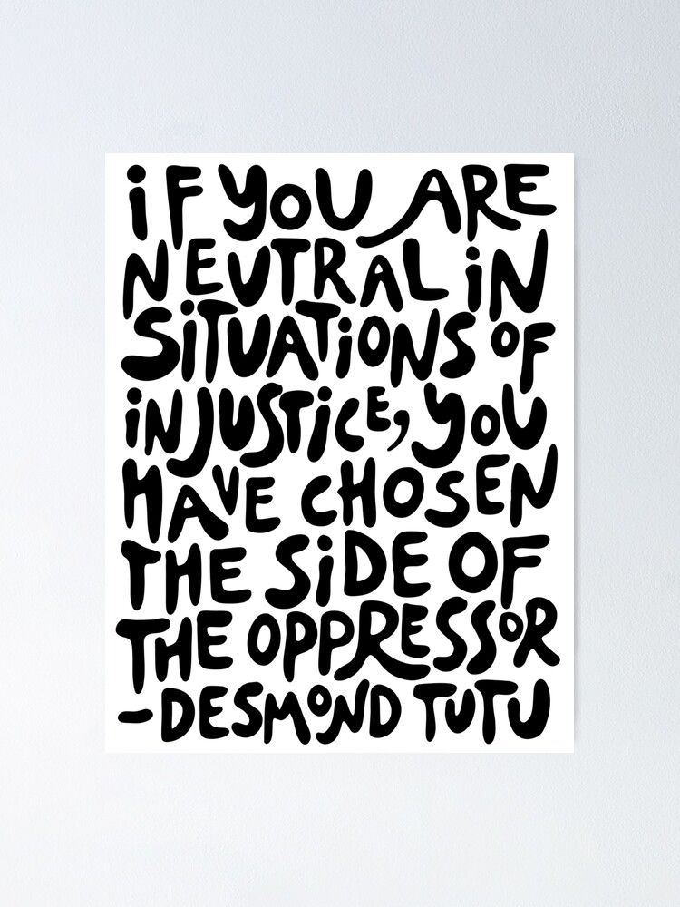 If You Are Neutral In Situations Of Injustice You Have Chosen The Side Of The Oppressor Activist Quote In Groovy Black Poster By Acatalepsys Activist Quote Art Prints Quotes Quote Prints