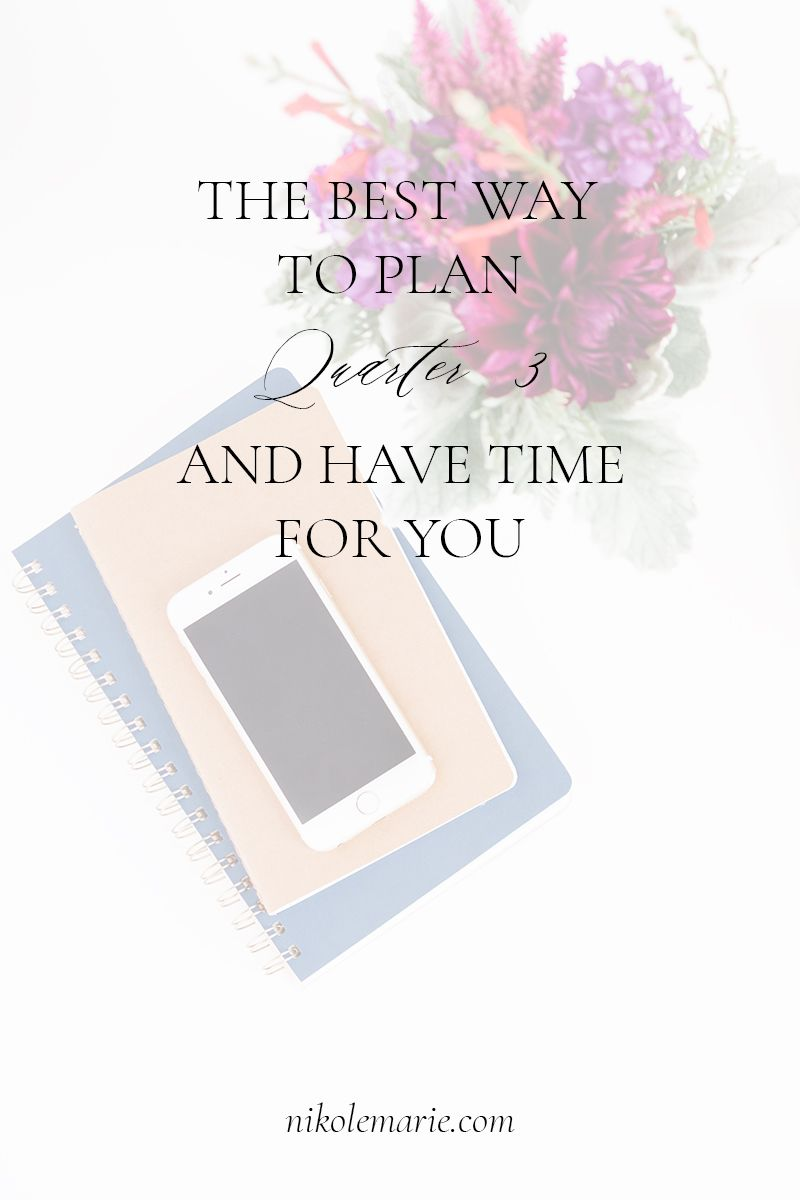 The Best Way To Plan Quarter 3 And Have Time For You How To Plan