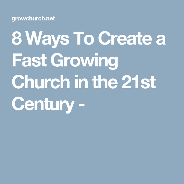 8 Ways To Create A Fast Growing Church In The 21st Century Church Church Advertising Growing