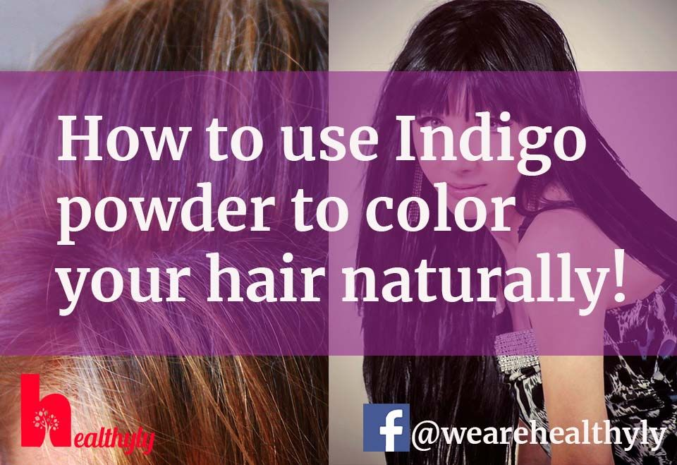 Indigo Powder Is Your At Home Hair Color To Turn Them Into Black
