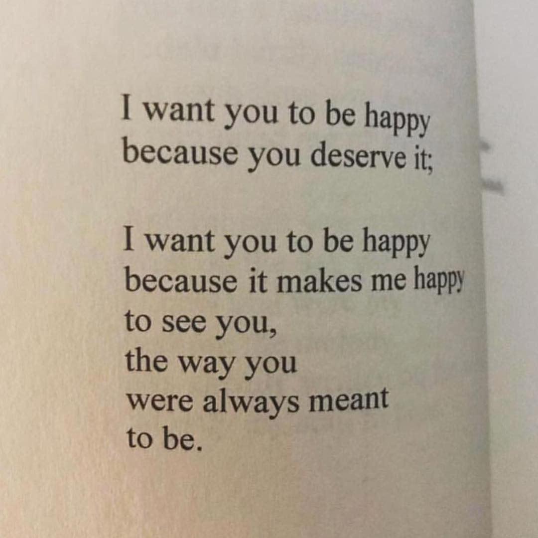 I Want You To Be Happy Because You Deserve It I Want You To Be Happy Because It Makes Me Happy To You Are Beautiful Quotes My Wish For You Be