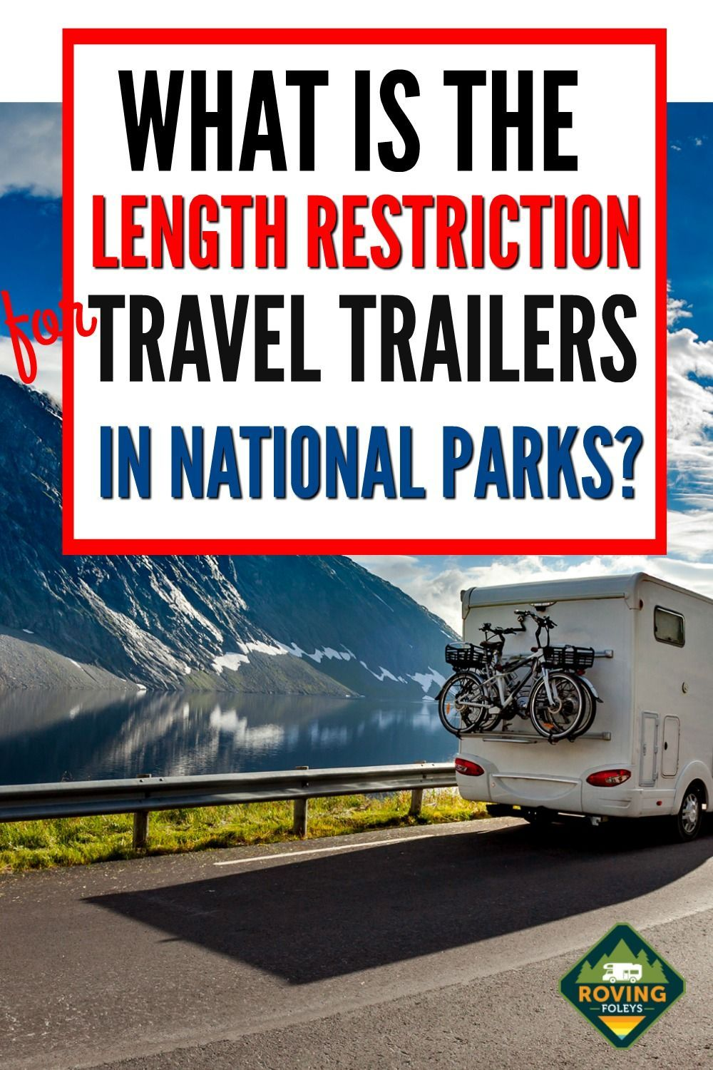 2020 Guide To National Parks Rv Length Every Campground In 2020 Road Trip Planning Rv Road Trip Road Trip Destinations