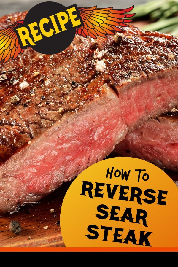 How To Reverse Sear Steak. Reverse searing results in ...