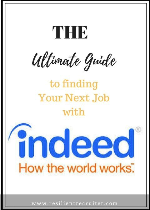 The Ultimate Guide To Finding Your Next Job With Indeed Com The Resilient Recruiter Job Search Tips Job Advice Job Info