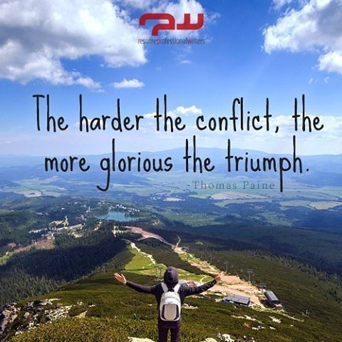 The harder tbe conflict, the more glorious the triumph. -Thomas Paine #quoteoftheday #quote #instaquote #instagood #inspiration #motivation #success #love #TagsForLikesApp #TFLers #tweegram #photooftheday #20likes #amazing #smile #follow4follow #like4like #look #instalike #igers #picoftheday #resumeprofessionalwriters #rpw