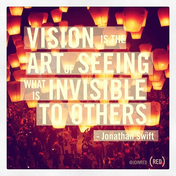 """""""Vision is the art of seeing what is invisible to others."""" - Jonathan Swift #quote"""