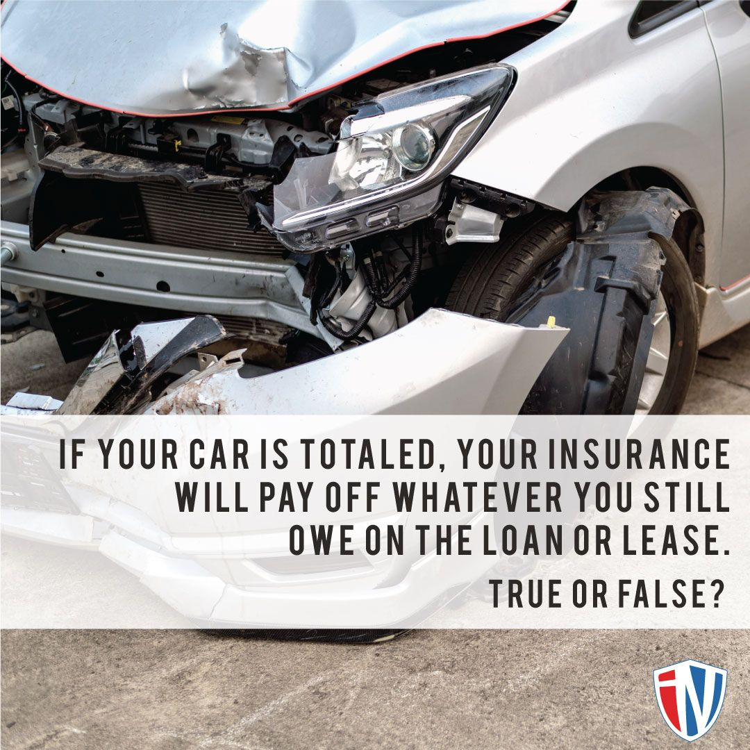 False This Is Only True If You Have Gap Insurance Car