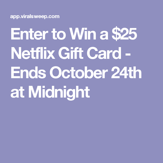 Enter To Win A 25 Netflix Gift Card Ends October 24th At Midnight