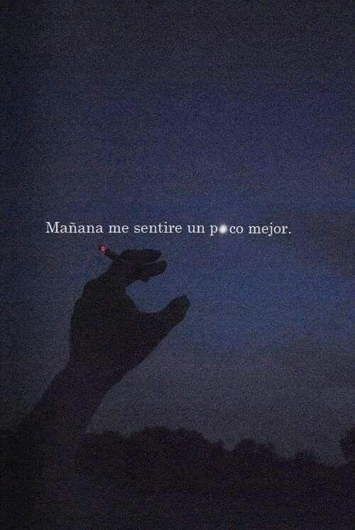 Mañana Me Sentiré Un Poco Mejor Read Sad Sad Quotes Y Frases