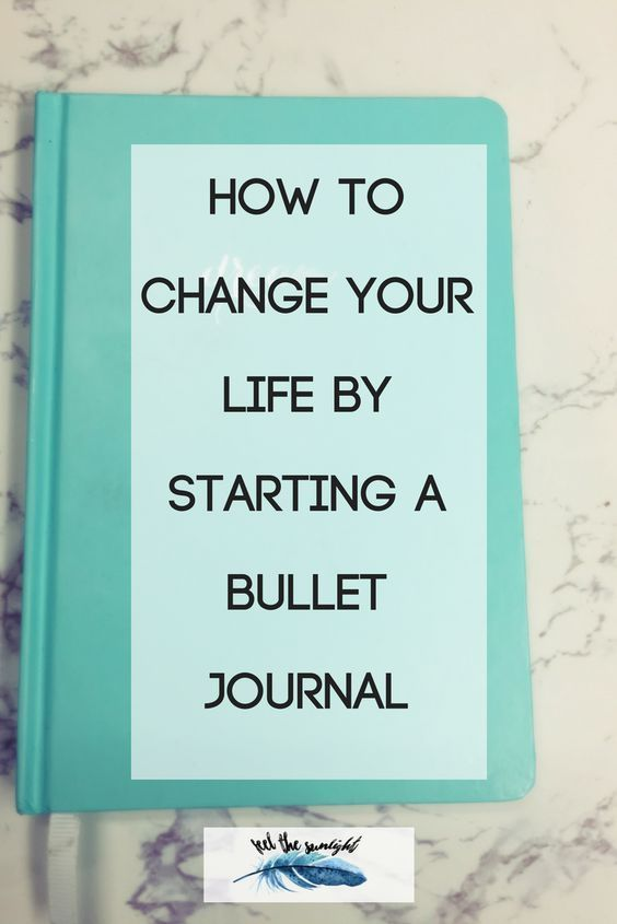 How To Change Your Life By Starting A Bullet Journal Feel The