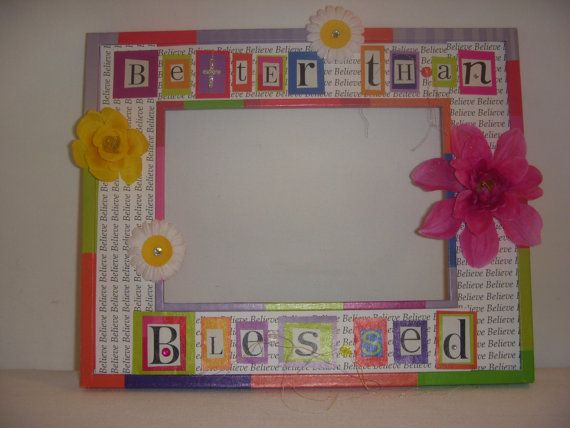 Better than Blessed picture frame by HappilyDMarie on Etsy, $40.00 ...