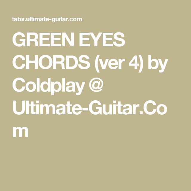 GREEN EYES CHORDS (ver 4) by Coldplay @ Ultimate-Guitar.Com | Music ...