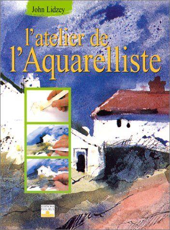 Telecharger L Atelier De L Aquarelliste Pdf Par John Lidzey