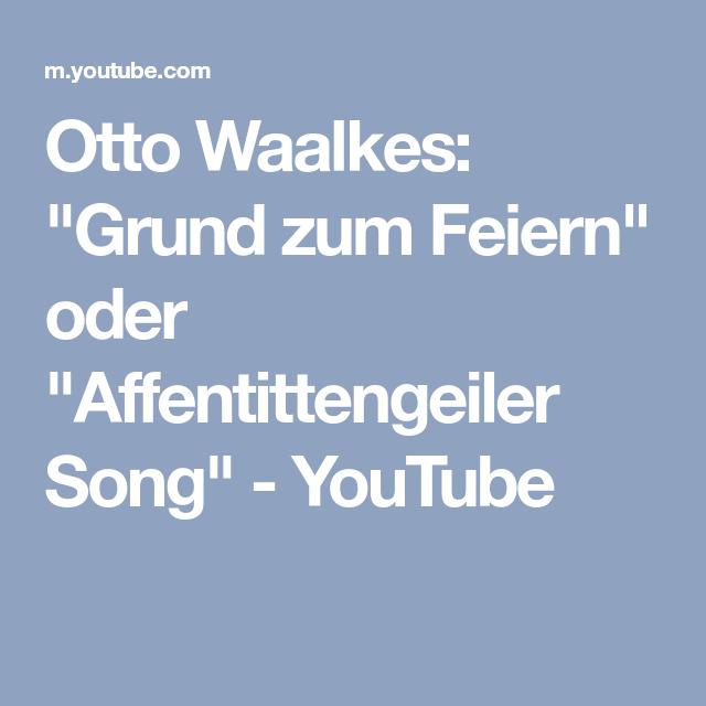 Otto Waalkes Grund Zum Feiern Oder Affentittengeiler Song