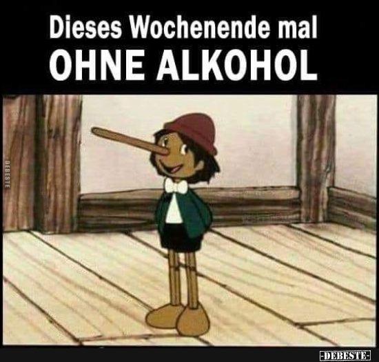 Dieses Wochenende mal OHNE ALKOHOL.. | Alkohol sprüche ...