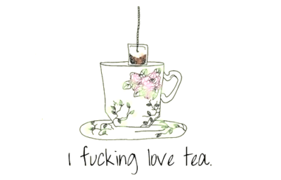 For my mother in law who nearly NEVER swears but really fucking loves tea lol