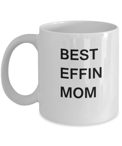 f1708195d83 Mother's day gifts - Best Effin Mom Funny Quote Coffee Mug, Mothers ...