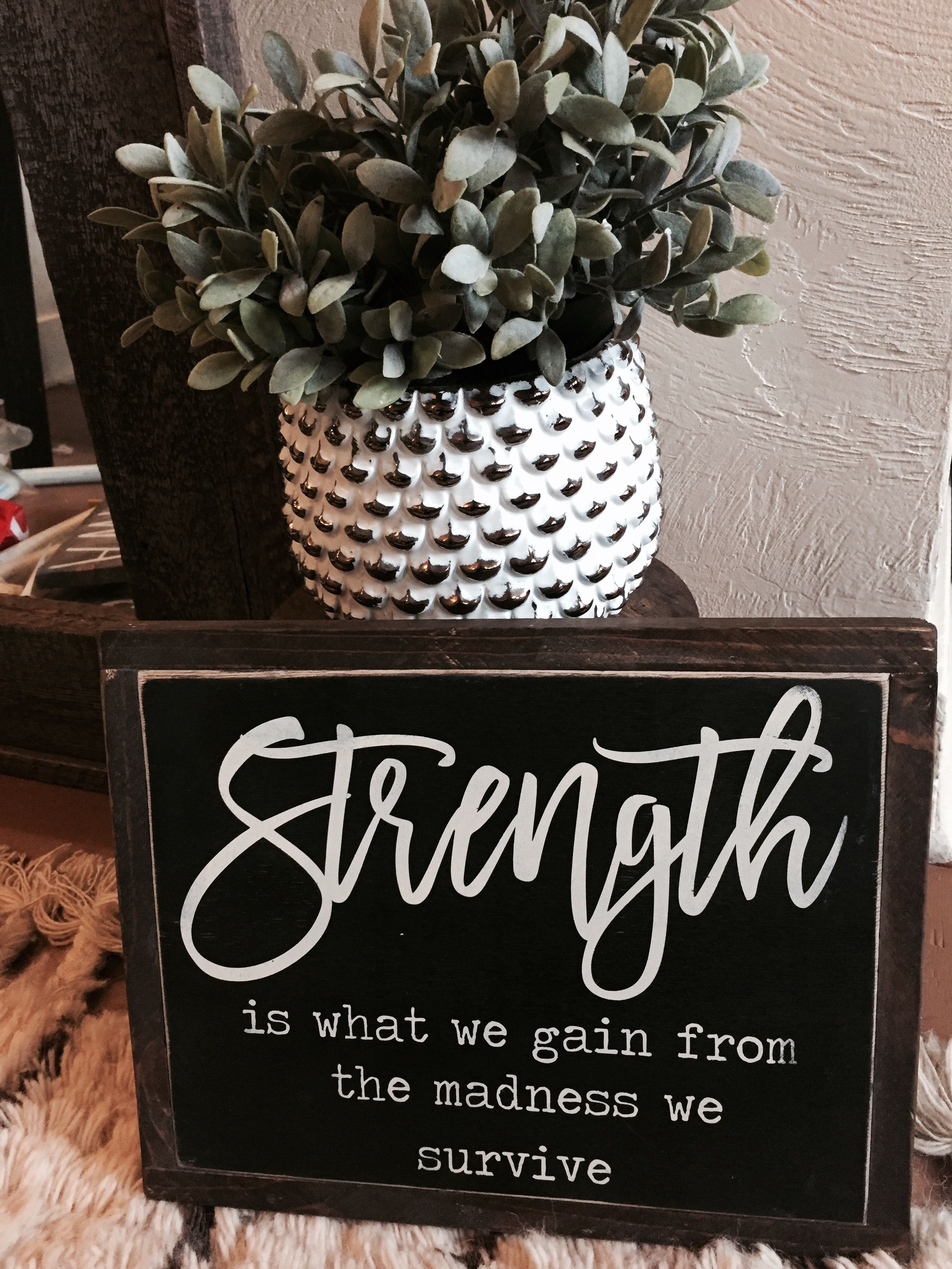 Strength Is What We Gain From The Madness We Survive Inspirational Sign Handmade Home Wooden Signs Diy Handmade Home Decor