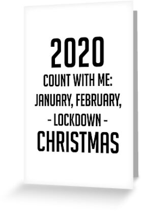 Funny 2020 Lockdown January February Lockdown Christmas Greeting Card By Rcmorigami In 2020 Christmas Quotes Funny Me Quotes Funny Xmas Card Quotes